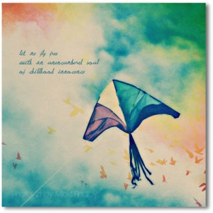 Let me fly free with an unencumbered soul of childhood innocence.