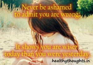 _quotes_Never be ashamed to admit you are wrong. It shows you ...