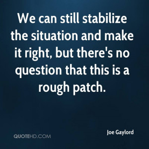 We can still stabilize the situation and make it right, but there's no ...