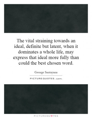 straining towards an ideal, definite but latent, when it dominates ...