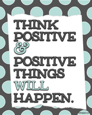 Focus on the POSITIVE! Lots of positive quotes. Free printables from ...