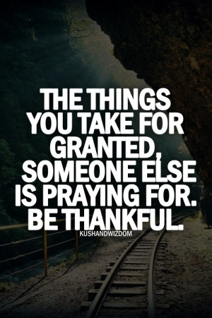 the things you take for granted someone else is praying for
