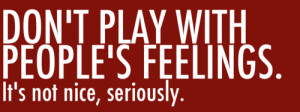 Dont play with people : Love Quote
