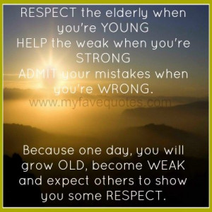 My Favorite Quotes » Blog Archive » respect the elderly when you ...