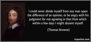never divide myself from any man upon the difference of an opinion ...
