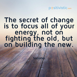 ... change focus energy fighting old building new inspiration positivity