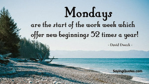 Mondays are the start of the work week which offer new beginnings 52 ...