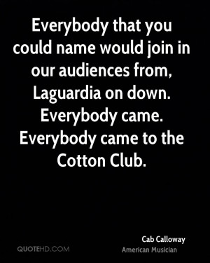 Everybody that you could name would join in our audiences from ...