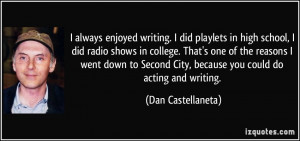 enjoyed writing. I did playlets in high school, I did radio shows ...