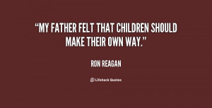 My father felt that children should make their own way.""