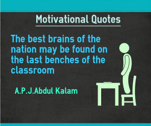 Motivational Quotes – best brains at last benches of classroom