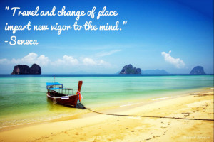 "Travel and change of place impart new vigor to the mind."" -Seneca # ..."