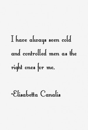have always seen cold and controlled men as the right ones for me