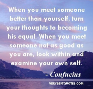 Self improvement quotes when you meet someone better than yourself ...