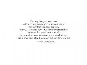 You say that you love rain, but you open your umbrella when it rains.