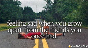 Feeling Sad When You Grow Apart From The Friends You Once Had..