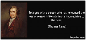 To argue with a person who has renounced the use of reason is like ...
