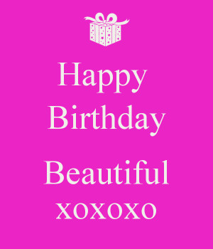 Happy Birthday Beautiful xoxoxo