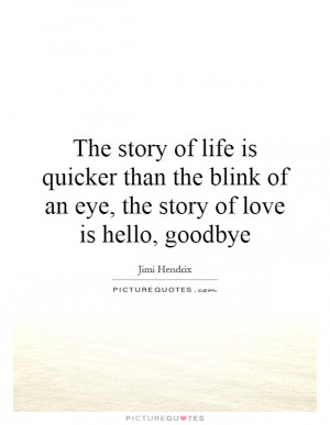 The story of life is quicker than the blink of an eye, the story of ...