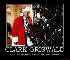 CLARK GRISWALD - Kiss my a$$. Kiss his a$$. Kiss your a$$. Happy ...