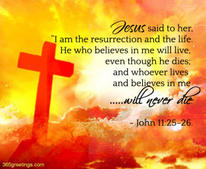 Jesus Said To Her I am The Resurrection And The Life. He Who Believes ...