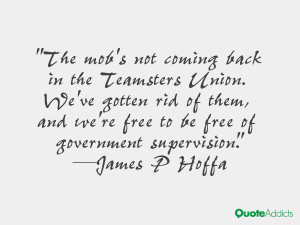 The mob's not coming back in the Teamsters Union. We've gotten rid of ...