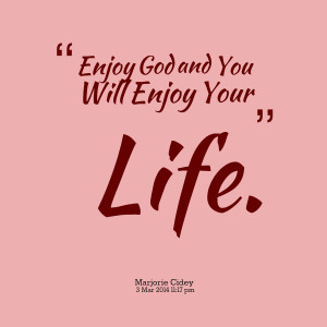 Quotes Picture: enjoy god and you will enjoy your life
