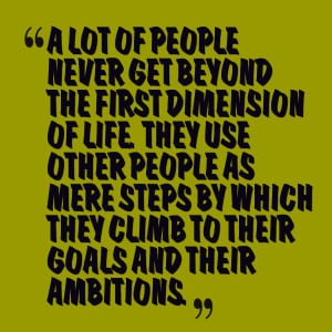 of people never get beyond the first dimension of life they use other ...