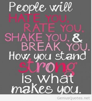People Will Hate You Rate You Shake You & Break You How You Stand ...