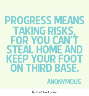 Taking Risks Quotes And Sayings progress means taking risks,