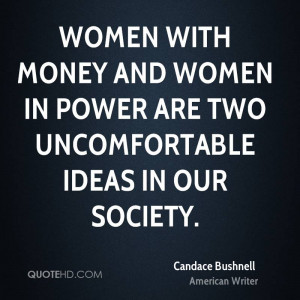 ... money and women in power are two uncomfortable ideas in our society
