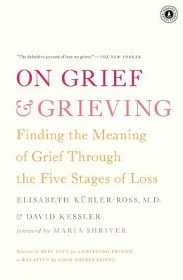 On Grief and Grieving: Finding the Meaning of Grief Through the Five ...
