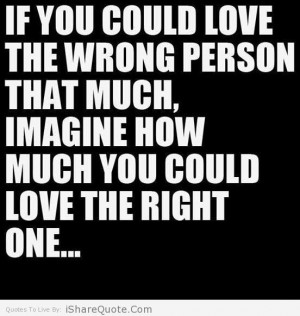 If you could love the wrong person that much….
