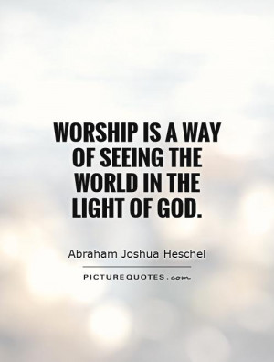... Quotes Religion Quotes Worship Quotes Abraham Joshua Heschel Quotes