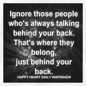 Ignore Those People Who's Always Talking Behind You Back: Quote ...