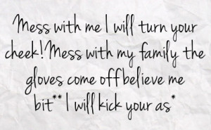 will turn your cheek mess with my family the gloves come off believe ...