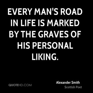Every man's road in life is marked by the graves of his personal ...