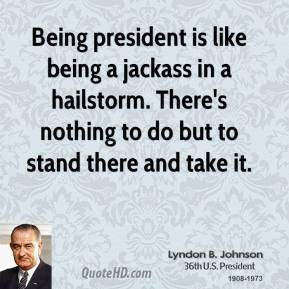 lyndon-b-johnson-president-quote-being-president-is-like-being-a.jpg