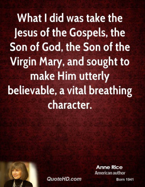 anne-rice-anne-rice-what-i-did-was-take-the-jesus-of-the-gospels-the ...