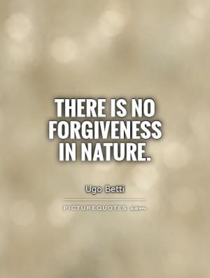 Forgiveness Quotes Nature Quotes Ugo Betti Quotes