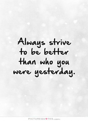 ... Quotes Self Improvement Quotes Strive Quotes Yesterday Quotes