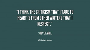 think the criticism that I take to heart is from other writers that ...
