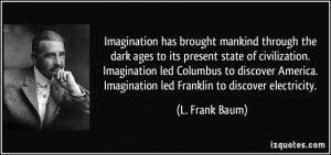 ... Imagination led Columbus to discover America. Imagination led Franklin