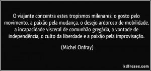 ... culto da liberdade e a paixão pela improvisação. (Michel Onfray