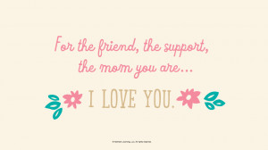 Mother's Day Quotes: For the friend, the support, the mom you are…I ...