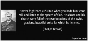 It never frightened a Puritan when you bade him stand still and listen ...