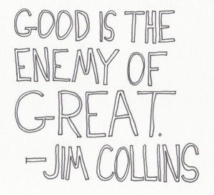 ... - Handwritten Quotes - Jim Collins - Good is the Enemy of Great
