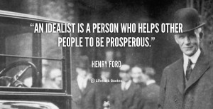 An idealist is a person who helps other people to be prosperous.""