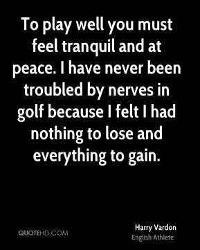 ... in golf because I felt I had nothing to lose and everything to gain
