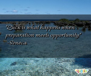 Luck is what happens when preparation meets opportunity .